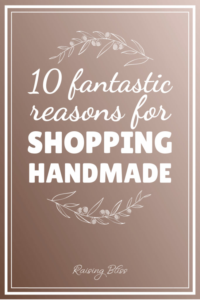 10 fantastic reasons for shopping handmade by raising bliss