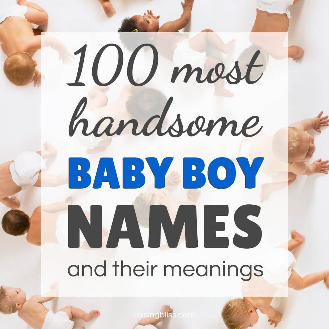 100 Most Handsome Baby Boy Names and Their Meanings