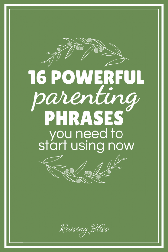 16 Powerful Parenting Phrases You Need to Start Using Now includes a free printable by raising bliss