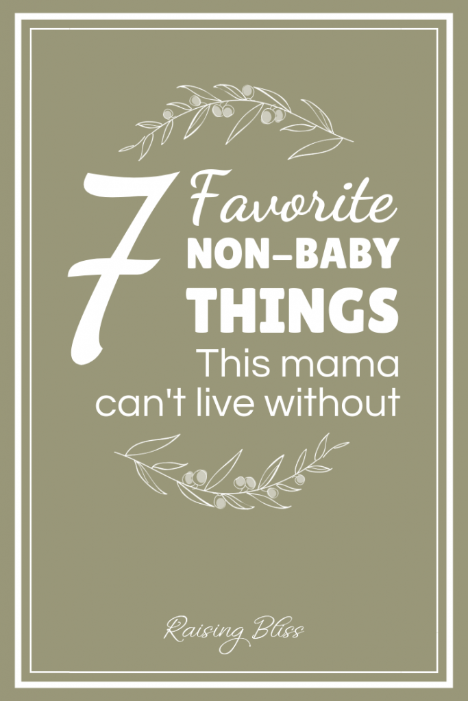 7 favorite non-baby things