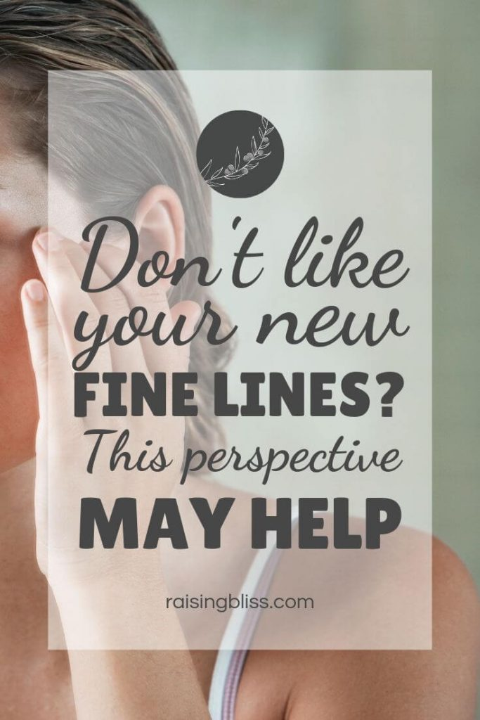 Woman touching her face Dont like your new fine lines - this perspective may help by raising bliss