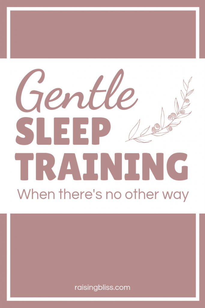 Gentle Sleep Training When There Is No Other Way