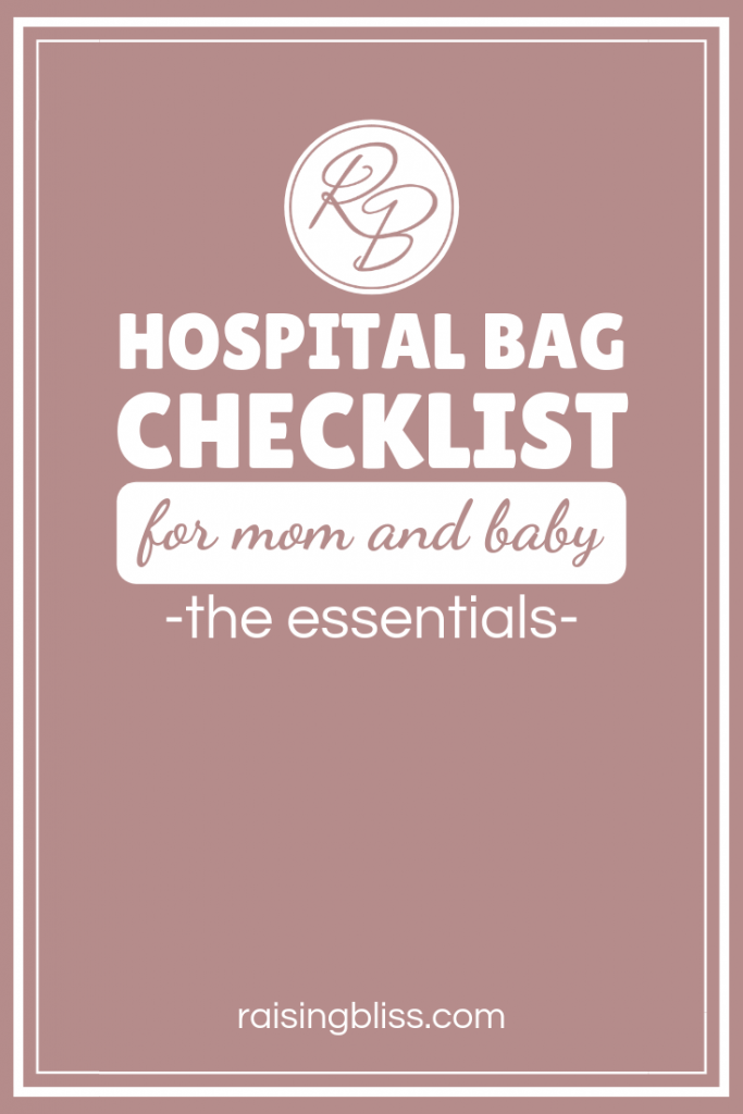 HOSPITAL BAG CHECKLIST for mom and baby the essentials with free printable by Raising Bliss