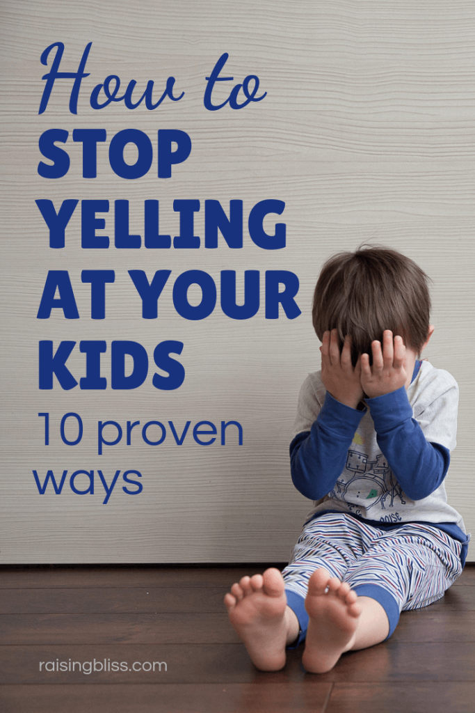 How to stop yelling at your kids 10 proven ways