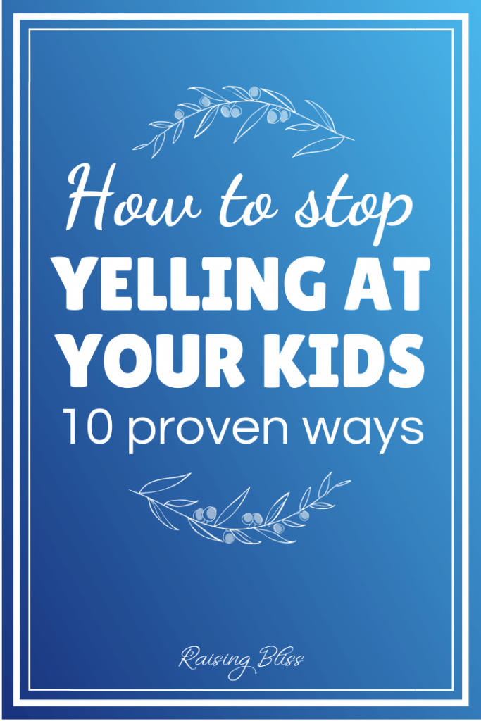 How To Stop Yelling At Your Kids by Raising Bliss