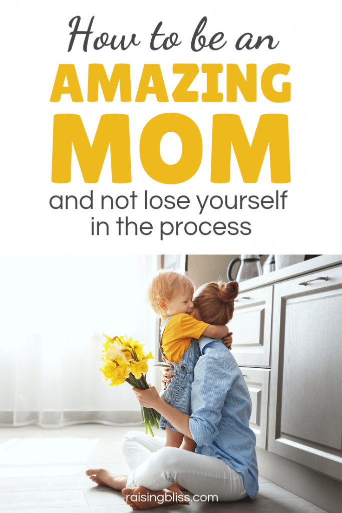 How To Ben An Amazing Mom and Not Lose Yourself In The Process
