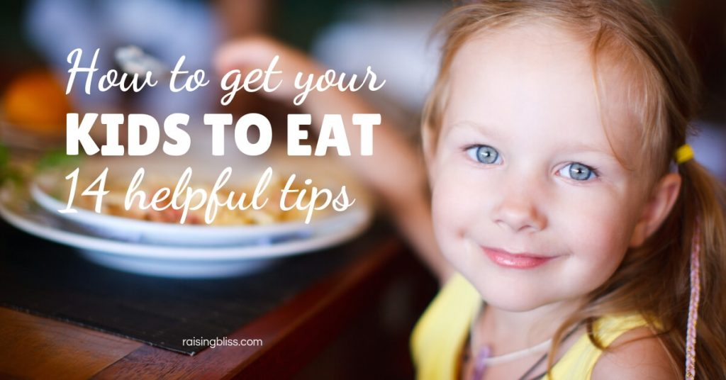 How to get kids to eat 14 helpful tips by Raising Bliss