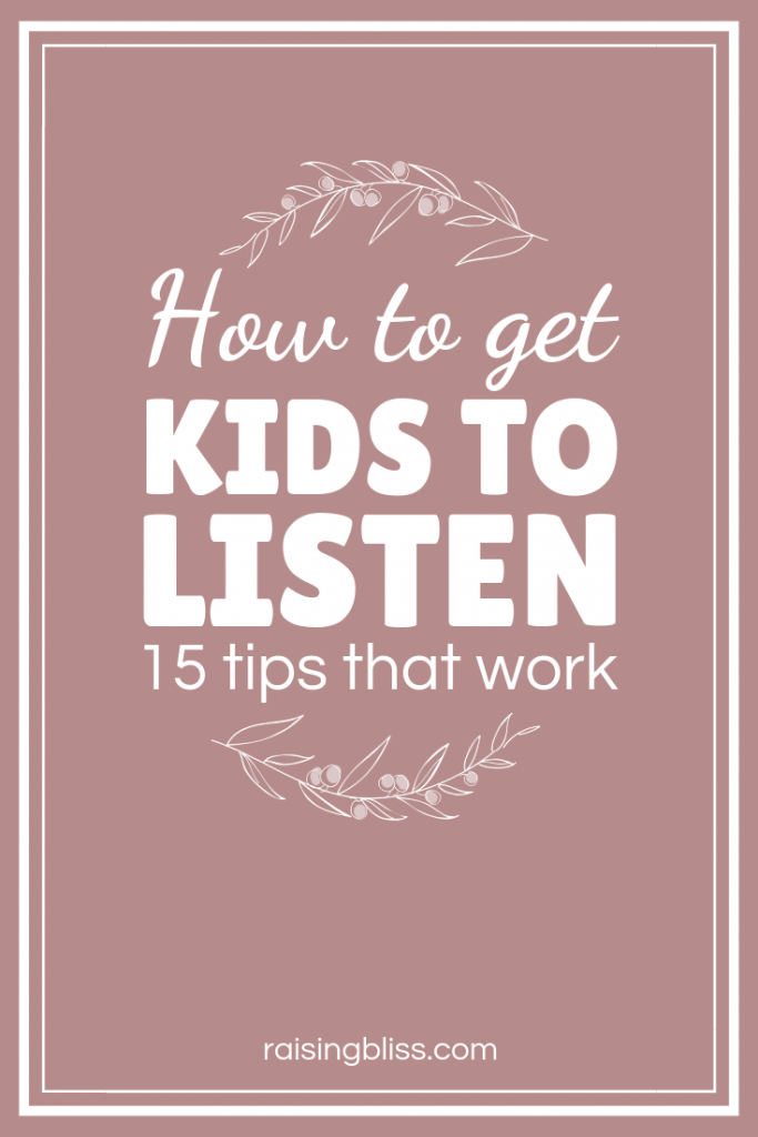 How to get kids to listen 15 tips that work by raising bliss