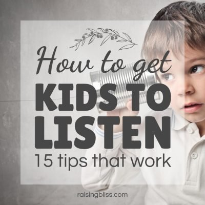 How to Get Kids to Listen – 15 Tips That Work