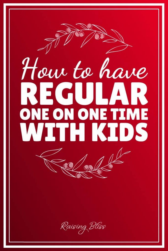 How to have regular one on one time with kids by Raising Bliss
