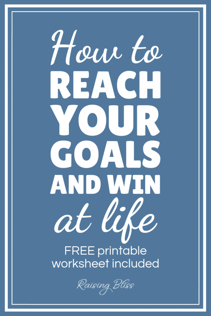 How to reach your goals and win at life by Raising Bliss