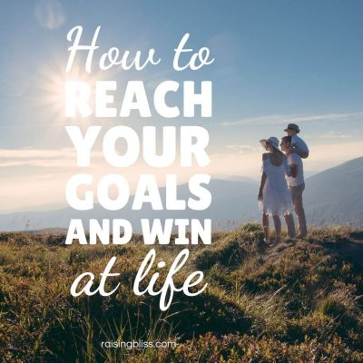 How to Reach Your Goals and Win at Life