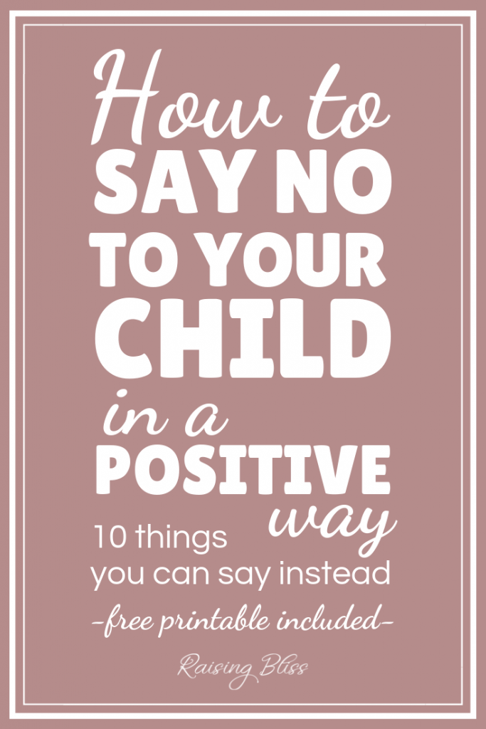 How to say no to your child in a positive way - 10 things you can say instead by Raising Bliss