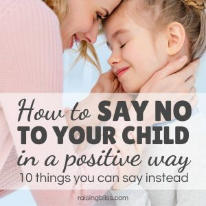 Smiling mother and daughter How to say no to your child in a positive way - 10 things you can say instead by Raising Bliss