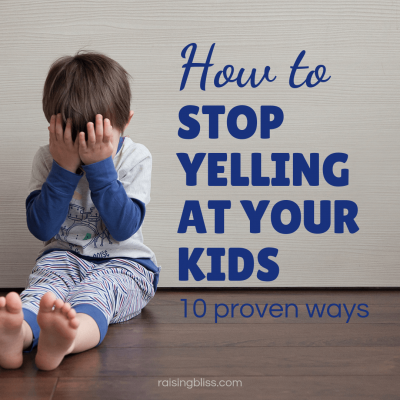 How to Stop Yelling at Your Kids – 10 Proven Ways