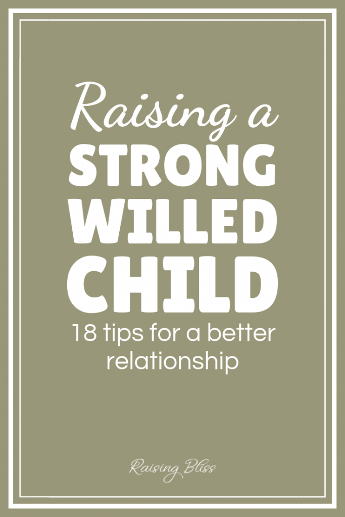 Raising a strong willed child 18 tips for a better relationship by Raising Bliss
