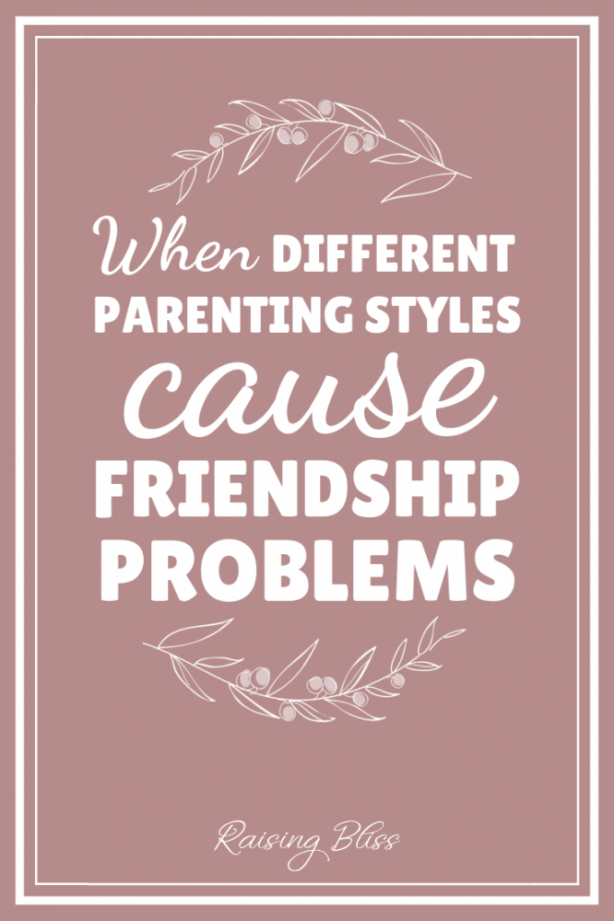 When different parenting styles cause friendship problems by Raising Bliss
