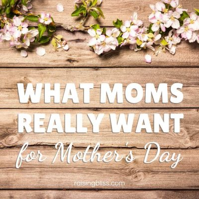 What Moms Really Want for Mother's Day
